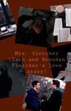 Mrs. Fletcher (Zach and Brendan Fletcher's love story) by snickerdoodle_777