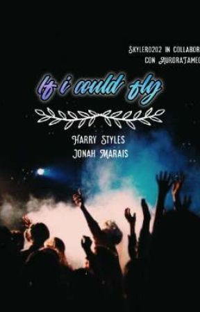 If i could fly Harry Styles//Jonah Marais   <<SEQUEL DI IN TOO DEEP>> by Skyler0202