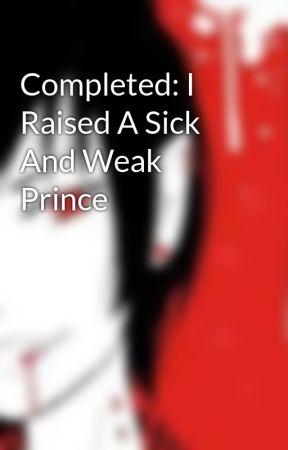 I Raised A Sick And Weak Prince by CNovelTranslator