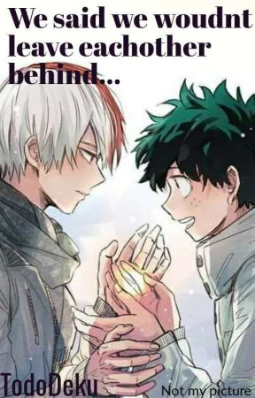 We said we wouldnt leave eachother behind TodoDeku by Nonexistent_Turtle