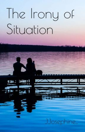 The Irony of Situation (Completed) by JJosephine_