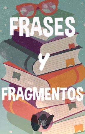 FRASES Y FRAGMENTOS by equipo_astral