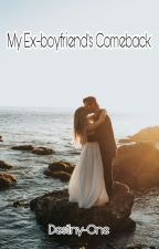 My Ex-Boyfriend's Comeback (COMPLETED) by Destiny-One