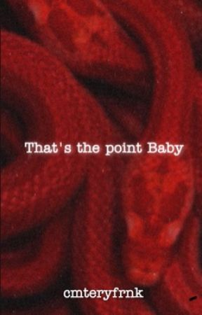 That's The Point Baby [FRERARD] by cmteryfrnk