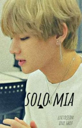 Solo Mia One Shot (V BTS) by LucyDJeon