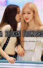 A BROKEN PROMISES(CHAESOO FF) by lalilijennini