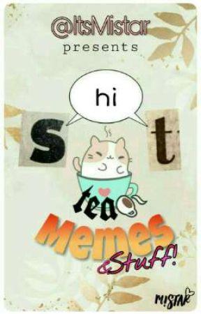 S-hi-t tea Memes & Stuff! by ItsMistar