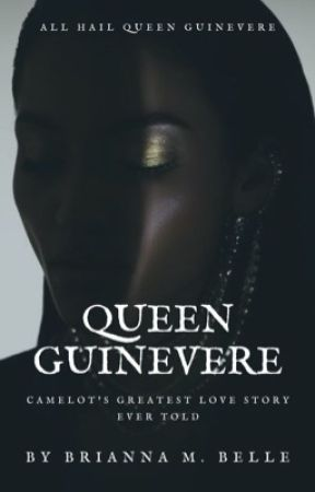 Queen Guinevere: A Medieval Love Story by XxBriannaMariexX