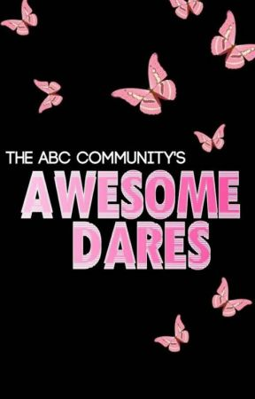 Awesome Dares | ABC by The_Awesome_Blossom