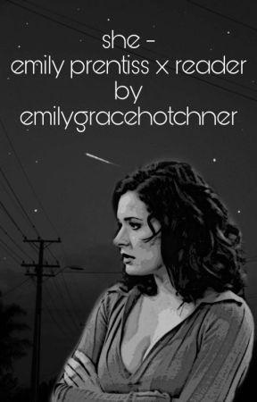 She - Emily Prentiss x Reader by emilygracehotchner