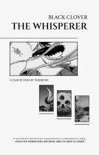 The Whisperer | Black Clover by Xierryne