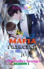 The Lost Mafia Princess is my Wife (THE ALODIA'S REVENGE) Season 1 by magimargarita20