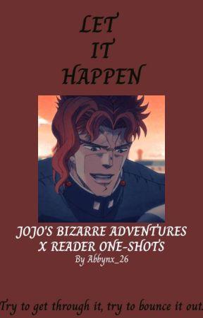 Let It Happen (JoJo's bizarre adventure X Reader One-shots) by Abbynx_26