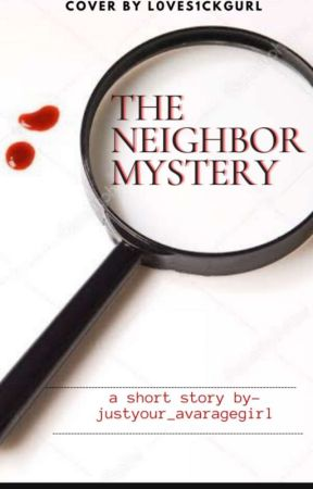 The Neighbour Mystery by justyour_avaragegirl
