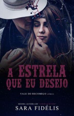A Estrela Que Eu Desejo - Vale do Recomeço Vol. 1 by SaraaFidelis