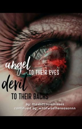 ANGEL TO THEIR EYES, DEVIL TO THEIR BACKS  by whatwasthereasonnn