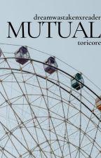 Mutual || dreamwastakenxreader by torinotfound