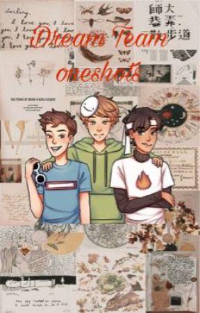 Dream Team oneshots by Trashisacan