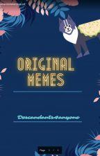Original Memes by descendants4anyone