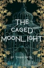 The Caged Moonlight  [On Hold] ✔️ by Devil_In_Disguise13
