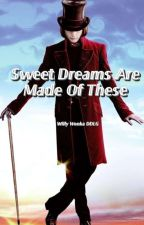 Sweet Dreams Are Made Of These|Willy Wonka DDLG by SadBoy_Haven