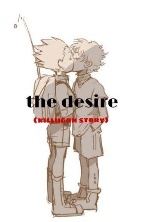 The Desire (killugon story) [COMPLETED] by UwU-bakaau