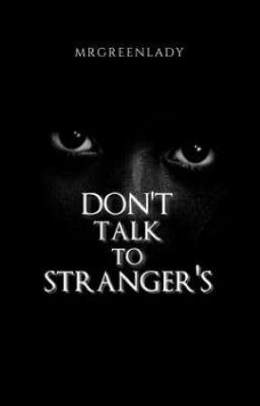 Don't Talk To Stranger's  by MrGreenLady