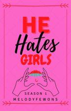 HE HATES GIRLS Season 1 by MELODYFEWONS