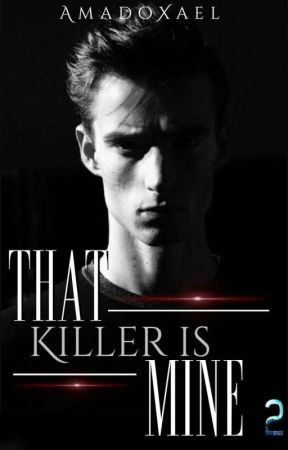 BOOK 2 | That Killer Is Mine [ COMPLETED ] by AmadoXael