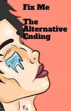 Fix Me (Alternative ending)   by aliyssaa