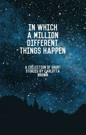 In Which A Million Different Things Happen by carlottabrown