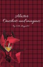 Alastor: Oneshots and imagines by 221b_blogger101