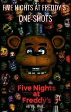 FNAF One-Shots | REQUESTS OPEN | by Alpha_Male_