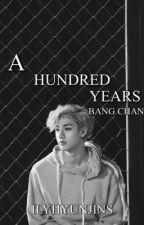 a hundred years | bang chan by ilyhyunjins