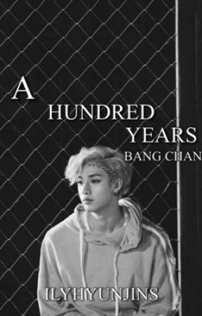 a hundred years   bang chan by ilyhyunjins