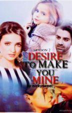 Desire To Make You Mine- Season 2 by nickysweetangel