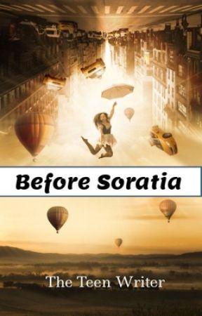 Before Soratia by theteenwriter1