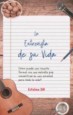 La Entrevista de su Vida by stateofesteban13
