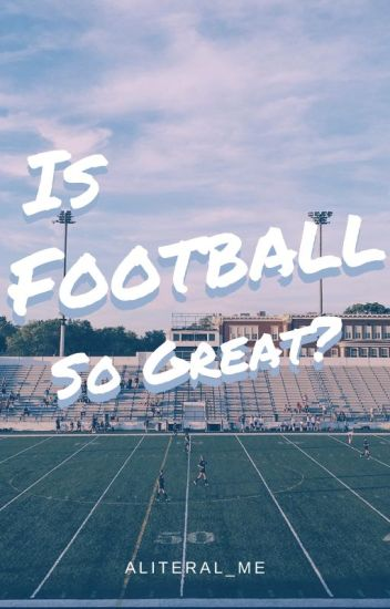 Is Football So Great?