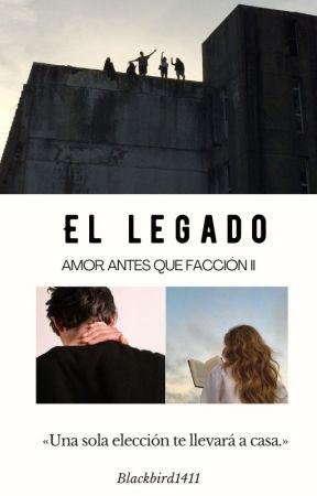 El Legado: Amor Antes que Facción II. by Blackbird1411