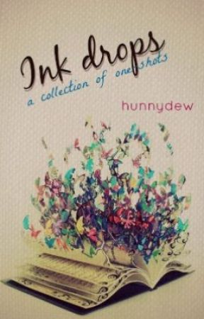 Ink Drops: A Collection of One-Shots and Daily Musings by hunnydew