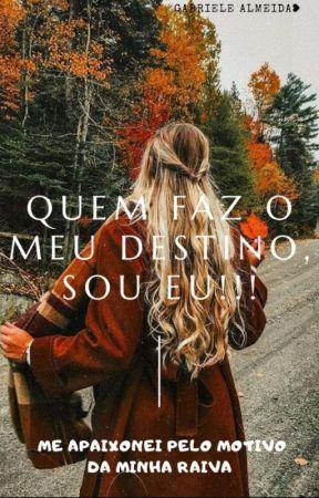 Quem faz meu destino sou eu!!!(Destinada) by GabyAlmeida493