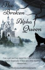 The Broken Alpha Queen//On Hold by stolyourkidfromlowes