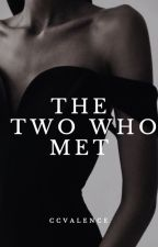 The Two Who Met [Editing] by CCValence
