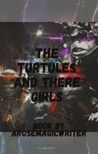 The Turtles and There Girls by arosemagicwriter