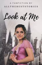 Look at Me | Hermione Granger x Female OC (Book 1) by allthebeststories