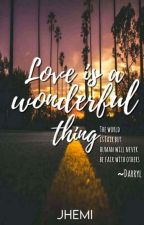 Love is a Wonderful Thing (On going)  by Jhemss_Tan
