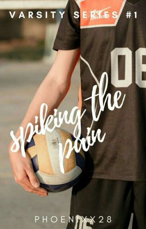 SPIKING THE PAIN (Varsity Series #1) (PUBLISHED) by Phoenixx28