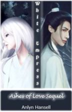 White Empress, Ashes of Love Sequel by amaxinoski