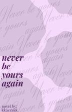 Never Be Yours Again by kkaerakk